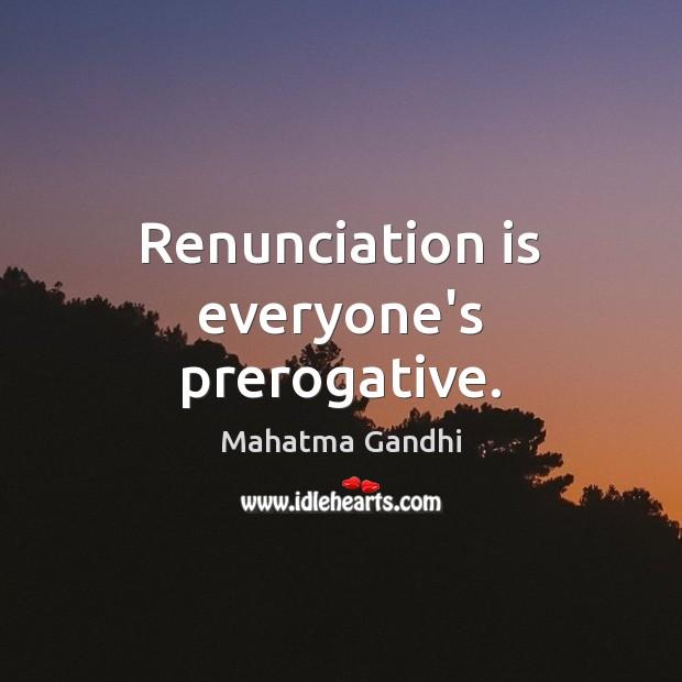 Renunciation is everyone's prerogative. Image