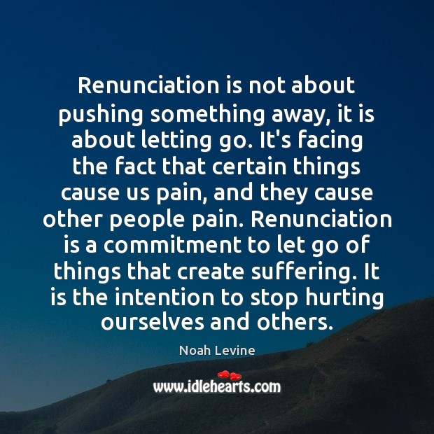 Renunciation is not about pushing something away, it is about letting go. Letting Go Quotes Image