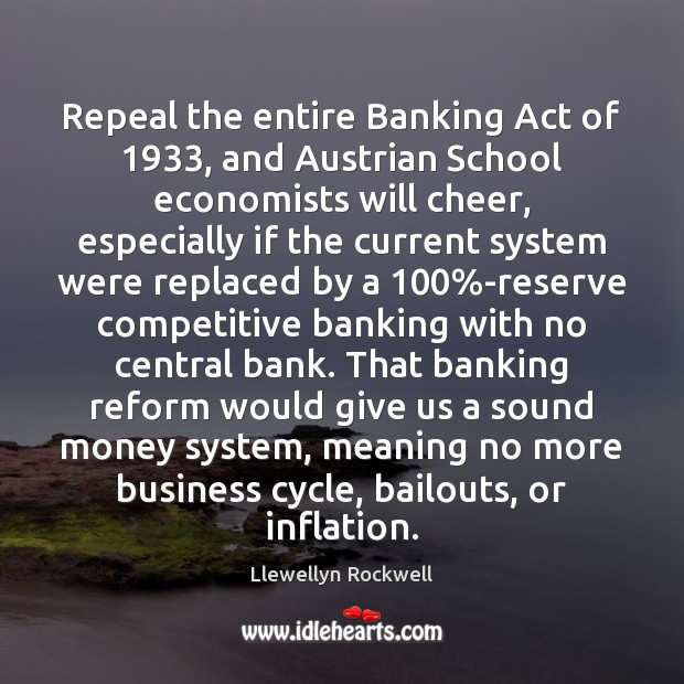 Image, Repeal the entire Banking Act of 1933, and Austrian School economists will cheer,