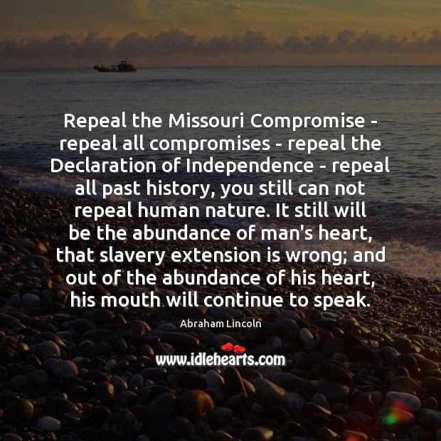 Repeal the Missouri Compromise – repeal all compromises – repeal the Declaration Image