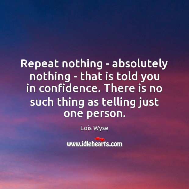 Image, Repeat nothing – absolutely nothing – that is told you in confidence.
