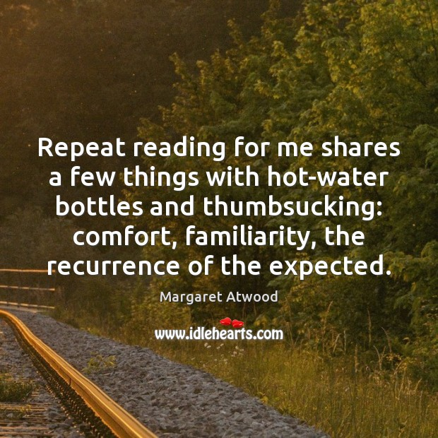Repeat reading for me shares a few things with hot-water bottles and Margaret Atwood Picture Quote