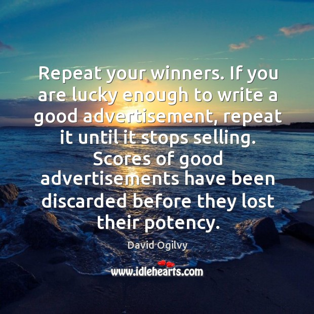 Image, Repeat your winners. If you are lucky enough to write a good