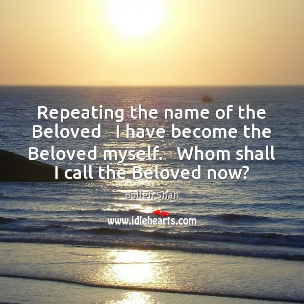 Image, Repeating the name of the Beloved   I have become the Beloved myself.