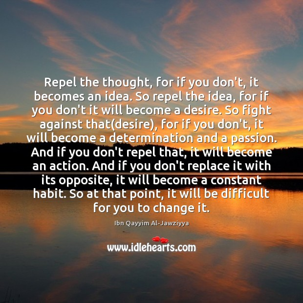 Repel the thought, for if you don't, it becomes an idea. So Determination Quotes Image