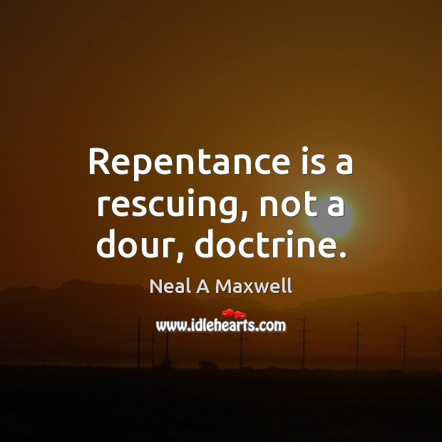 Image, Repentance is a rescuing, not a dour, doctrine.