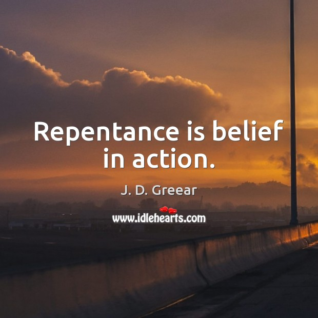 Repentance is belief in action. J. D. Greear Picture Quote