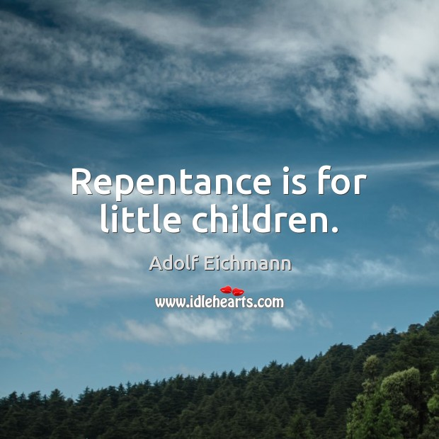 Image, Repentance is for little children.