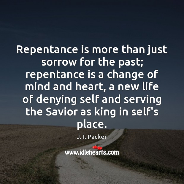 Repentance is more than just sorrow for the past; repentance is a J. I. Packer Picture Quote
