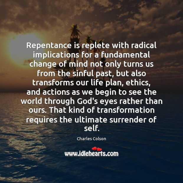 Repentance is replete with radical implications for a fundamental change of mind Charles Colson Picture Quote