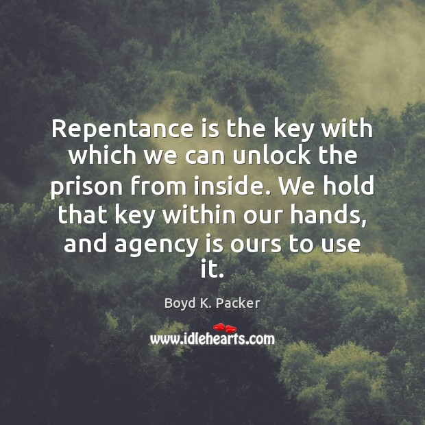 Repentance is the key with which we can unlock the prison from Boyd K. Packer Picture Quote