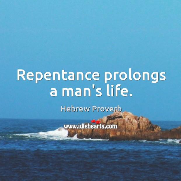 Image, Repentance prolongs a man's life.