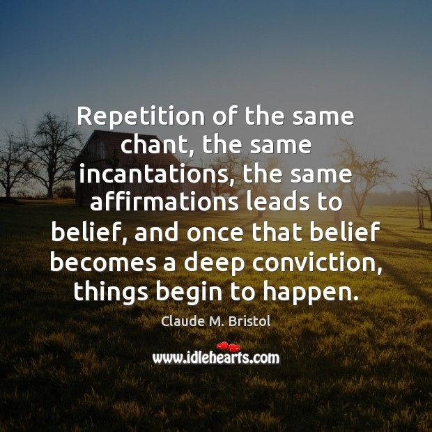 Repetition of the same chant, the same incantations, the same affirmations leads Image