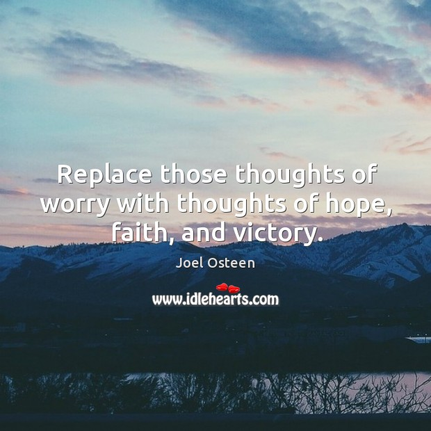 Replace those thoughts of worry with thoughts of hope, faith, and victory. Image