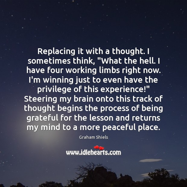 """Replacing it with a thought. I sometimes think, """"What the hell. I Image"""
