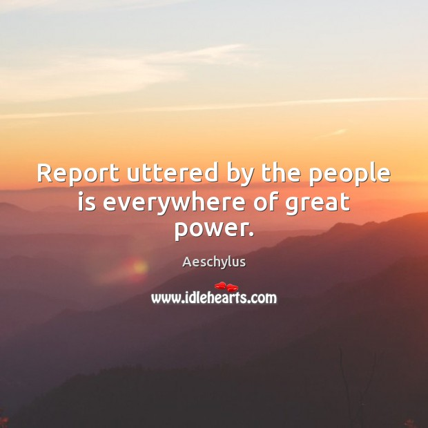 Image, Report uttered by the people is everywhere of great power.