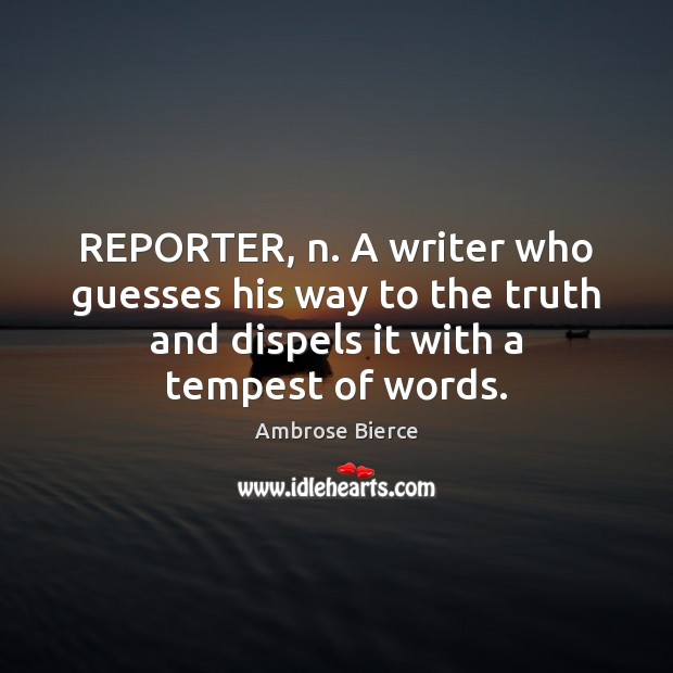 REPORTER, n. A writer who guesses his way to the truth and Ambrose Bierce Picture Quote