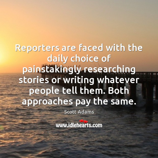 Image, Reporters are faced with the daily choice of painstakingly researching stories or