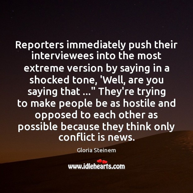 Reporters immediately push their interviewees into the most extreme version by saying Image