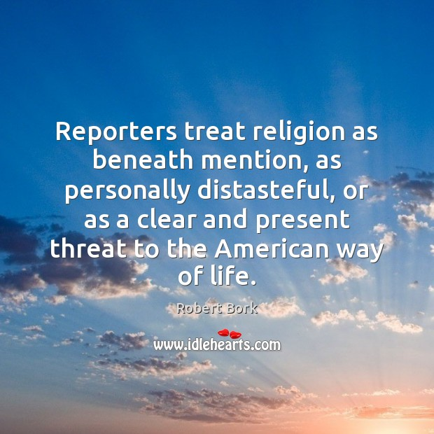 Reporters treat religion as beneath mention, as personally distasteful, or as a Image