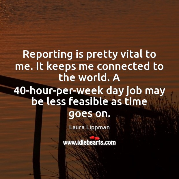 Reporting is pretty vital to me. It keeps me connected to the Image