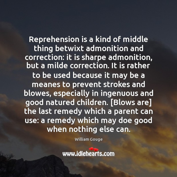 Reprehension is a kind of middle thing betwixt admonition and correction: it Image