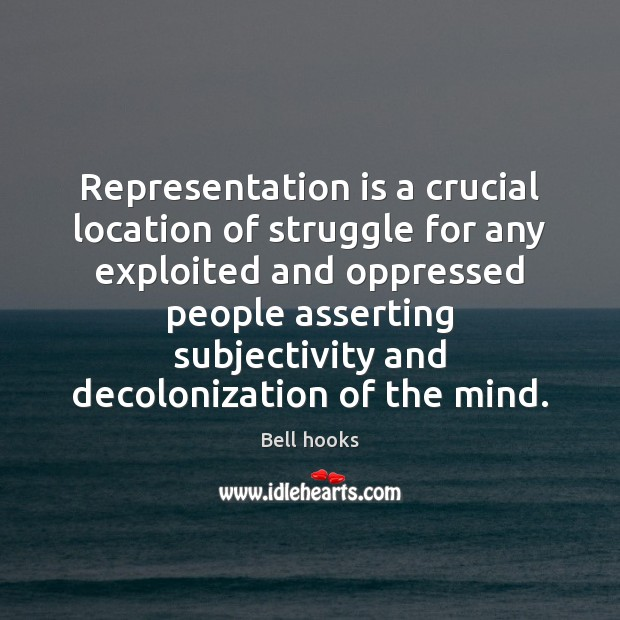 Image, Representation is a crucial location of struggle for any exploited and oppressed