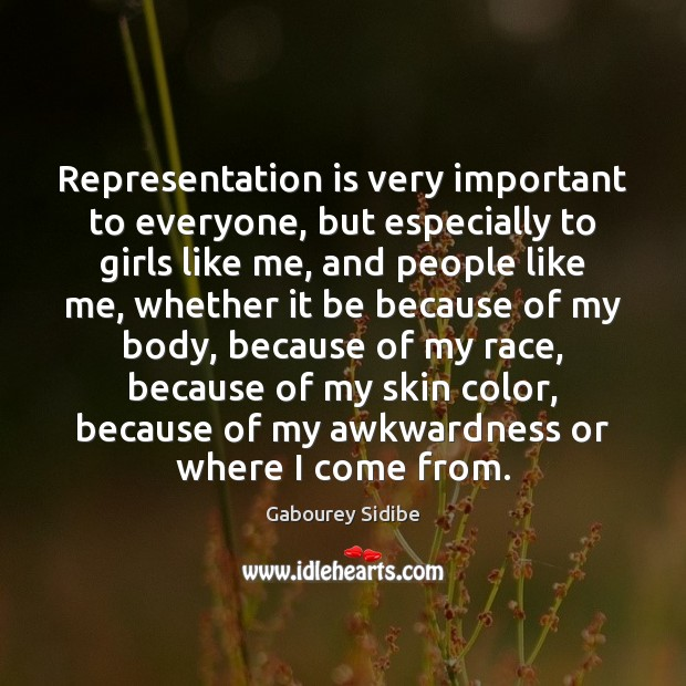 Representation is very important to everyone, but especially to girls like me, Gabourey Sidibe Picture Quote