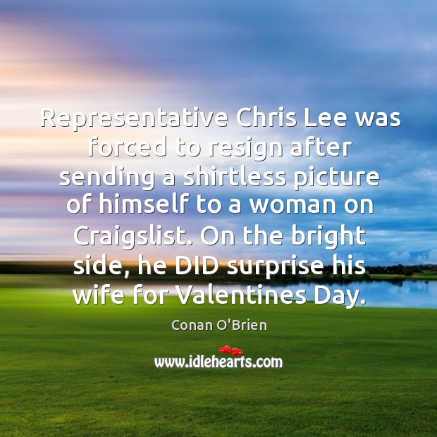 Representative Chris Lee was forced to resign after sending a shirtless picture Valentine's Day Quotes Image
