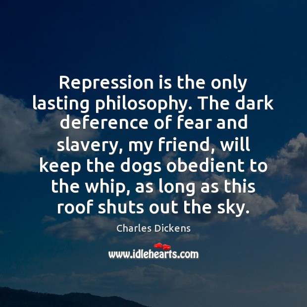 Image, Repression is the only lasting philosophy. The dark deference of fear and