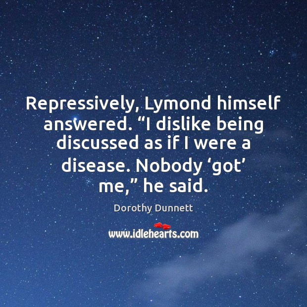 "Repressively, Lymond himself answered. ""I dislike being discussed as if I were Image"