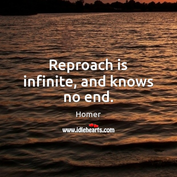 Reproach is infinite, and knows no end. Image