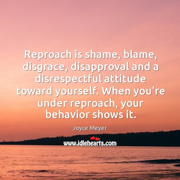 Image, Reproach is shame, blame, disgrace, disapproval and a disrespectful attitude toward yourself.