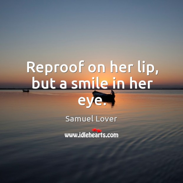 Reproof on her lip, but a smile in her eye. Samuel Lover Picture Quote
