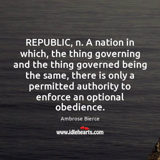 Image, REPUBLIC, n. A nation in which, the thing governing and the thing