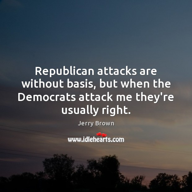 Republican attacks are without basis, but when the Democrats attack me they're Image