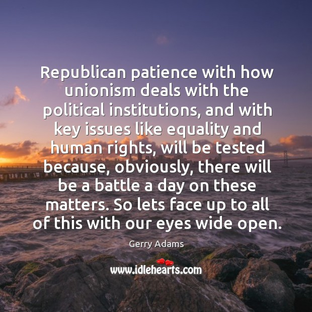 Republican patience with how unionism deals with the political institutions, and with key Image