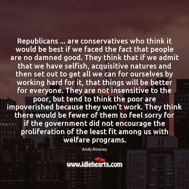 Republicans … are conservatives who think it would be best if we faced Image
