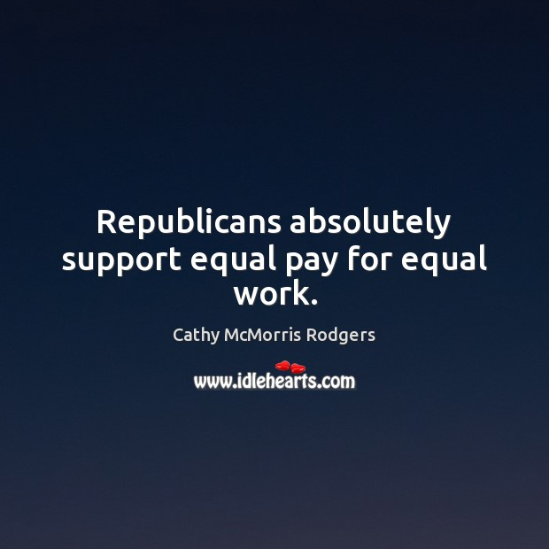 Republicans absolutely support equal pay for equal work. Image