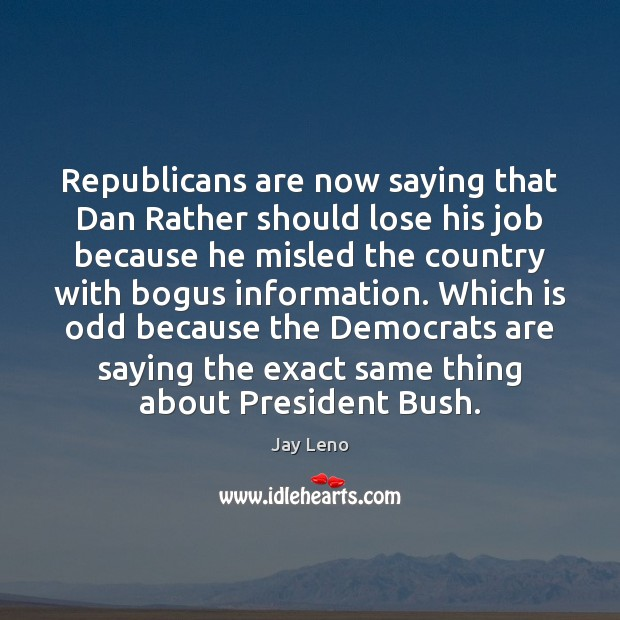 Republicans are now saying that Dan Rather should lose his job because Image