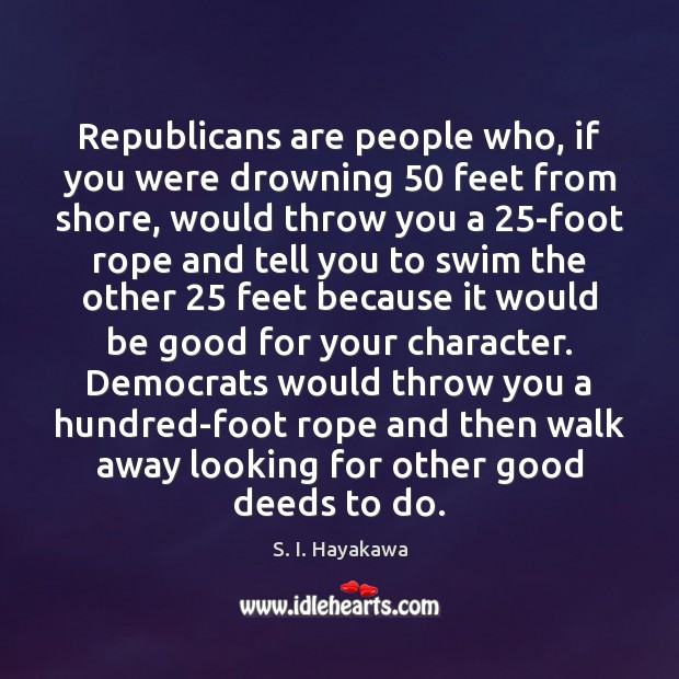 Image, Republicans are people who, if you were drowning 50 feet from shore, would