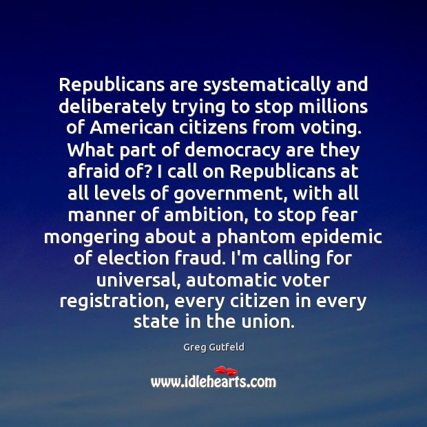 Republicans are systematically and deliberately trying to stop millions of American citizens Greg Gutfeld Picture Quote