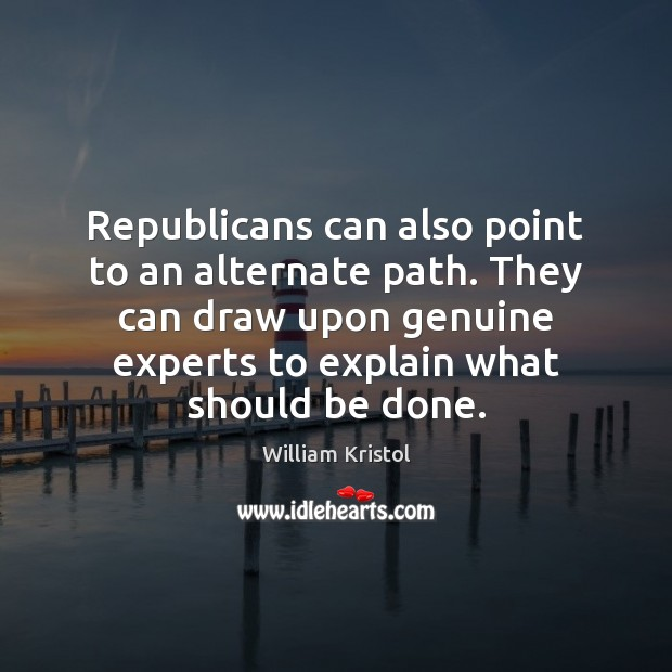 Republicans can also point to an alternate path. They can draw upon William Kristol Picture Quote