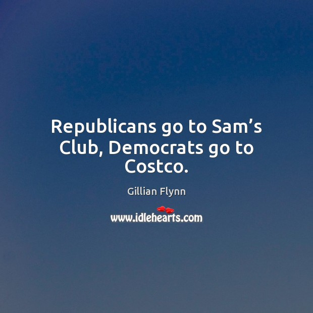 Image, Republicans go to Sam's Club, Democrats go to Costco.