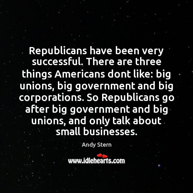 Image, Republicans have been very successful. There are three things Americans dont like: