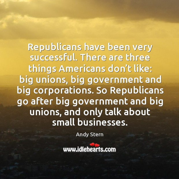 Republicans have been very successful. There are three things americans don't like Image
