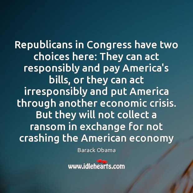 Image, Republicans in Congress have two choices here: They can act responsibly and