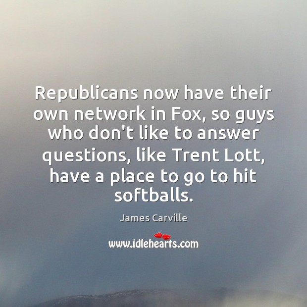 Republicans now have their own network in Fox, so guys who don't Image