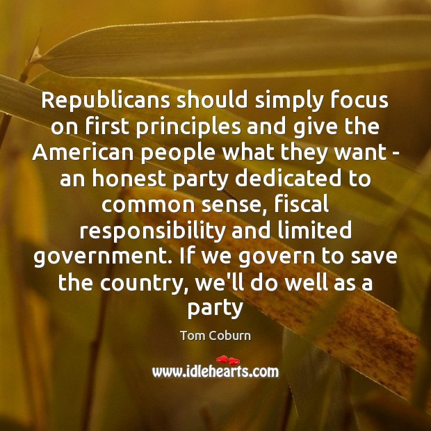 Republicans should simply focus on first principles and give the American people Tom Coburn Picture Quote