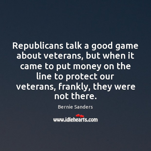 Republicans talk a good game about veterans, but when it came to Picture Quotes Image
